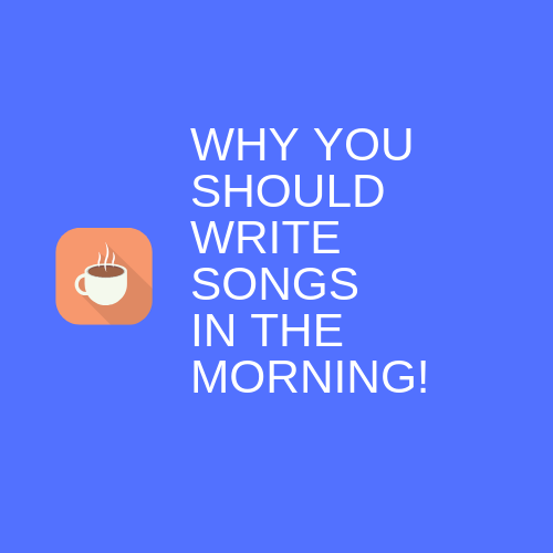 Write Songs In The Morning