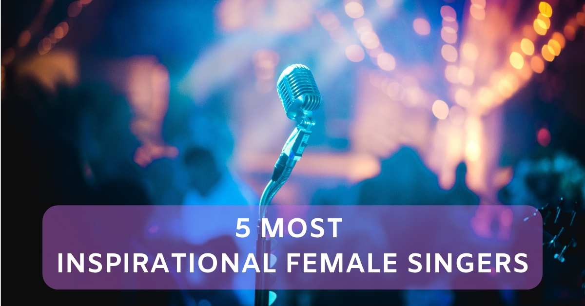 5 Most Inspirational Female Singers