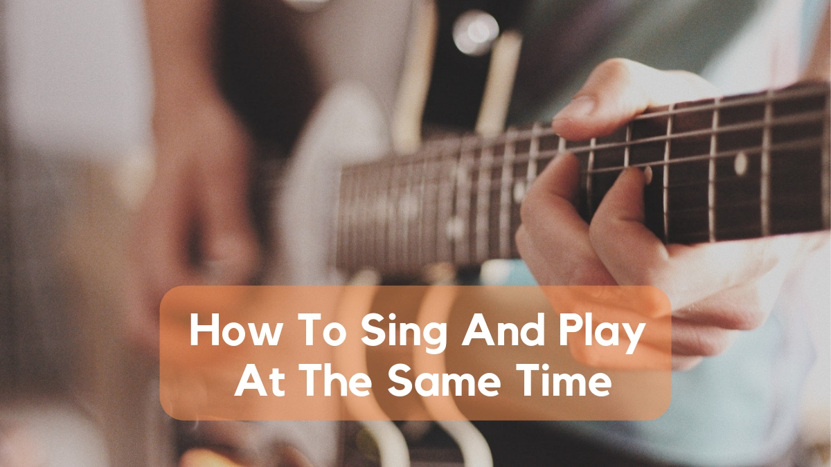 How To Play And Sing At The Same Time